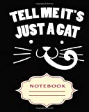 TELL ME IT'S JUST A CAT: Notebooks are a very essential part for taking notes, as a diary, writing thoughts and inspirations, tracking your goals,for homework, planning and organizing.