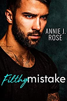 Filthy Mistake by [Rose, Annie J.]