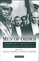 Men of Order: Authoritarian Modernization Under Atatuerk and Reza Shah (Library of Modern Middle East Studies)