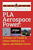 PLA Aerospace Power: A Primer on Trends in China's Military Air Space and Missile Forces [並行輸入品]