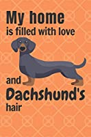 My home is filled with love and Dachshund's hair: For Dachshund Dog fans