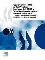 Rapport Annuel 2010 Sur Les Principes Directeurs de L'Ocde L'Intention Des Entreprises Multinationales: La Responsabilit Des Entreprises: Renforcer Un Instrument Unique