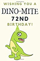 Wishing you A DINO-MITE 72nd Birthday: 72nd Birthday Gift / Journal / Notebook / Diary / Unique Greeting & Birthday Card Alternative