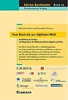 Vom Buch bis zur digitalen Welt - Ausbildung im Verlag: Ein Wegweiser fuer Medienkaufleute Digial und Print