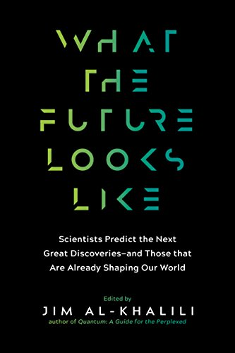What the Future Looks Like: Scientists Predict the Next Great Discoveries—and Those that Are Already Shaping Our World (English Edition)