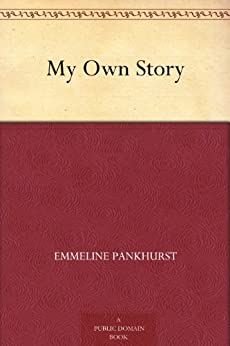 My Own Story by [Pankhurst, Emmeline]