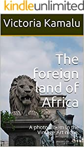 The foreign land of Africa: A photo album in the Vintage Art niche. (Vintage art and sculpture Book 4) (English Edition)