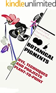 Botanical Pigments: Dye, Techniques And Projects Plant-to-print (English Edition)