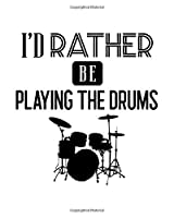 I'd Rather Be Playing the Drums: Drumming Gift for People Who Love to Play the Drums - Funny Saying on Black and White Cover - Blank Lined Journal or Notebook