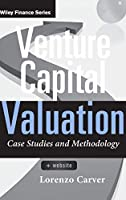 Venture Capital Valuation, + Website: Case Studies and Methodology (Wiley Finance)