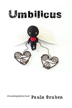 Umbilicus: An autobiographical novel by [Gruben, Paula]