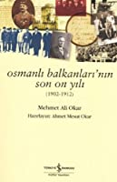 Osmanli Balkanlari'nin Son On Yili (1902-1912)