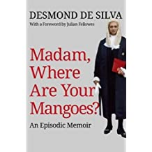 Madam, Where are Your Mangoes?: An Episodic Memoir