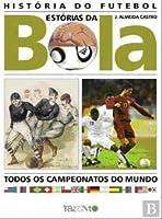 História do Futebol Estórias da Bola - Todos os Campeonatos do Mundo
