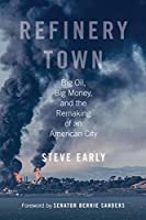 Refinery Town: Big Oil, Big Money, and the Remaking of an American City