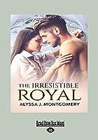 The Irresistible Royal (Large Print 16pt)