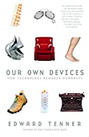Our Own Devices: How Technology Remakes Humanity (Vintage)