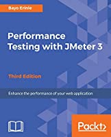 Performance Testing with JMeter 3 - Third Edition: Enhance the performance of your web application