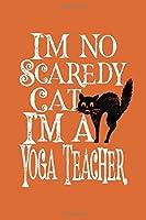 I'm No Scaredy Cat I'm A Yoga Teacher: Teacher Journal for Halloween Gift