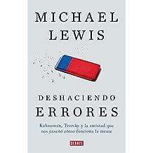 Deshaciendo Errores / The Undoing Project: A Friendship That Changed Our Minds: Kahneman, Tversky Y La Amistad Que Cambio El Mundo