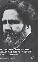 Maximilian Voloshin's Poetic Legacy and the Post-Soviet Russian Identity