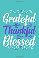 Grateful Thankful Blessed: Blank Lined Motivational Inspirational Quote Journal