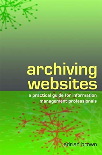 Download Archiving Websites: A Practical Guide for Information Management Professionals 1856045536