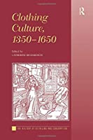 Clothing Culture, 1350-1650 (The History of Retailing and Consumption)