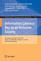 Information Literacy: Key to an Inclusive Society: 4th European Conference, ECIL 2016, Prague, Czech Republic, October 10-13, 2016, Revised Selected Papers (Communications in Computer and Information Science)