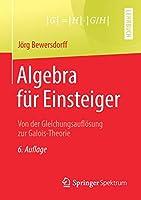 Algebra fuer Einsteiger: Von der Gleichungsaufloesung zur Galois-Theorie