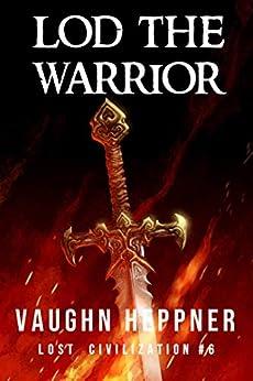 Lod the Warrior (Lost Civilizations Book 6) by [Heppner, Vaughn]