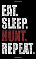 Eat. Sleep. Hunt. Repeat.: Notebook for Hunters