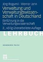 Verwaltung und Verwaltungswissenschaft in Deutschland: Einfuehrung in die Verwaltungswissenschaft (Grundwissen Politik) (German Edition), 2. Vollig Uberarbeitete Auflage