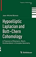 Hypoelliptic Laplacian and Bott–Chern Cohomology: A Theorem of Riemann–Roch–Grothendieck in Complex Geometry (Progress in Mathematics)