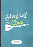 King Of The Darts: Funny Dart Lover Lined Notebook Journal For Dart Player, Inspirational Saying Unique Special Gift Cool Creative Writing Doodle Diary B5 110 Pages