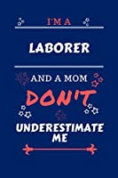 I'm A Laborer And A Mom Don't Underestimate Me: Perfect Gag Gift For A Laborer Who Happens To Be A Mom And NOT To Be Underestimated! | Blank Lined Notebook Journal | 100 Pages 6 x 9 Format | Office | Work | Job | Humour and Banter | Birthday| Hen | | Anni