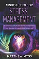 Mindfulness for Stress Management: Practical Approaches and Affirmations to Overcome Anxiety by Meditations and Cognitive Techniques. Start Now: Stop Self-Doubt and Take Control of Your Emotions (Emotions Management)