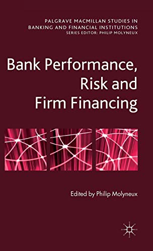 Download Bank Performance, Risk and Firm Financing (Palgrave Macmillan Studies in Banking and Financial Institutions) 0230313353