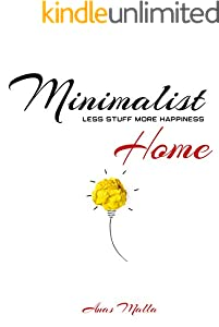 Minimalist Home Secrets: Less Stuff More Happiness: A Purposeful Home Design That Proves Less Can Be More (Minimalist Lifestyle Book 2) (English Edition)