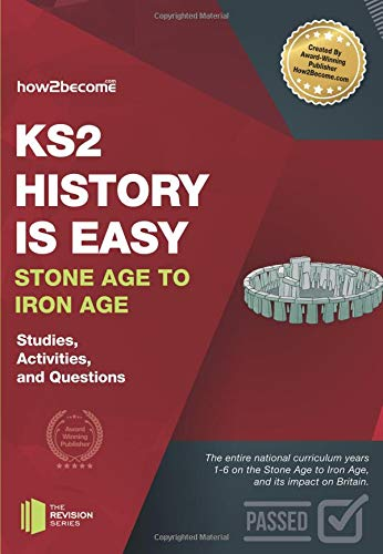 Download KS2 History is Easy Stone Age to Iron Age: Studies, Activities & Questions (Revision Series) 1911259105