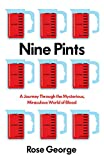 Nine Pints: A Journey Through the Mysterious, Miraculous World of Blood (English Edition)