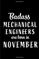 Badass Mechanical Engineers Are Born In November: Blank Line Funny Journal, Notebook or Diary is Perfect Gift for the November Born. Makes an Awesome Birthday Present from Friends and Family ( Alternative to B-day Card. )