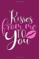 Kisses From Me To You: Blank Lined Notebook: Gift Journal For Wife Mom Girlfriend  6x9 | 110 Blank  Pages | Plain White Paper | Soft Cover Book
