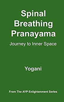Spinal Breathing Pranayama - Journey to Inner Space (AYP Enlightenment Series Book 2) by [Yogani]