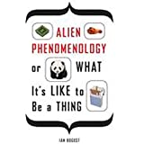 Alien Phenomenology, or What It's Like to Be a Thing: 20