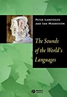 Sounds of the Worlds Languages (Phonological Theory)