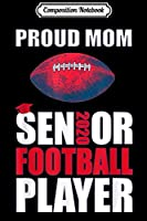 Composition Notebook: Football Player Proud Mom Class of 2020  Journal/Notebook Blank Lined Ruled 6x9 100 Pages