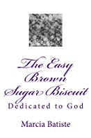 The Easy Brown Sugar Biscuit: Dedicated to God