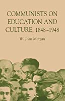 COMMUNISTS IN EDUCATION AND CULTURE 1848-1948