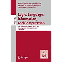 Logic, Language, Information, and Computation: 22nd International Workshop, WoLLIC 2015, Bloomington, IN, USA, July 20-23, 2015, Proceedings (Lecture Notes in Computer Science)